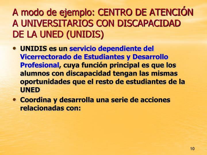A modo de ejemplo: CENTRO DE ATENCIÓN A UNIVERSITARIOS CON DISCAPACIDAD DE LA UNED (UNIDIS)