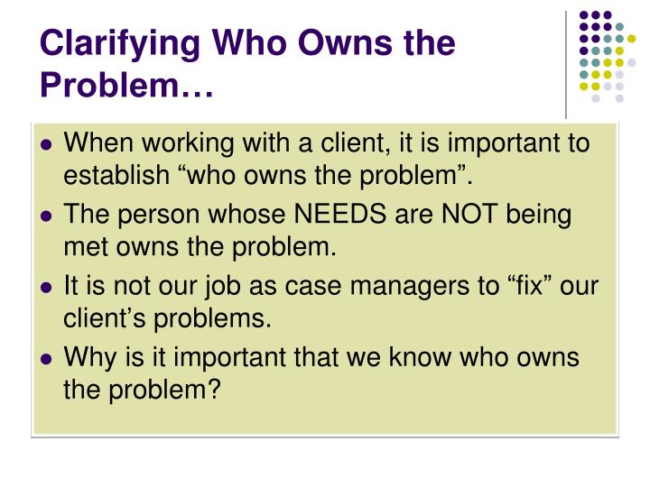 Clarifying Who Owns the Problem…