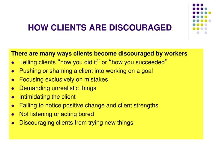 HOW CLIENTS ARE DISCOURAGED
