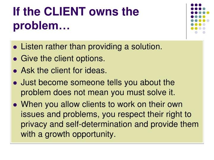 If the CLIENT owns the problem…