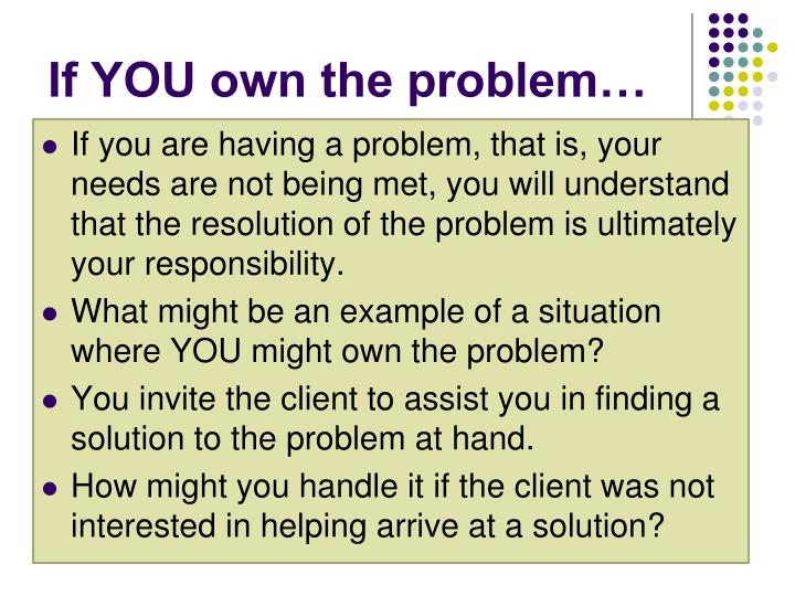 If YOU own the problem…