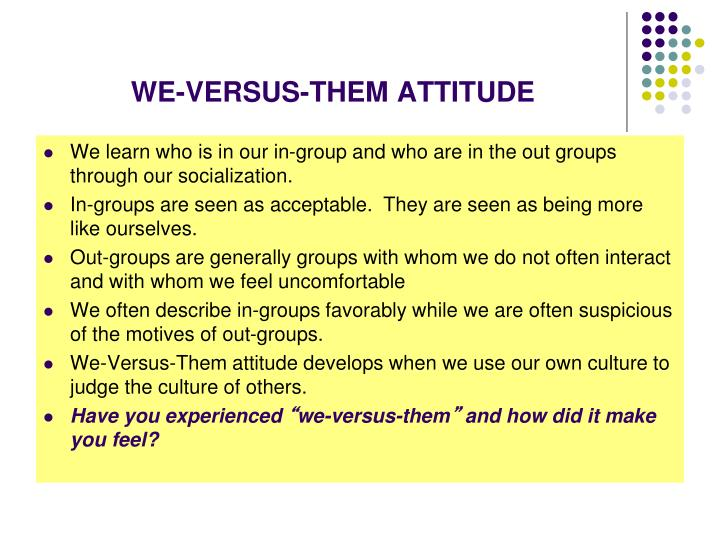 WE-VERSUS-THEM ATTITUDE