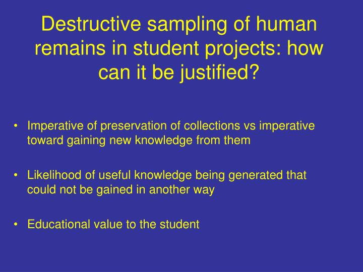 Destructive sampling of human remains in student projects: how can it be justified?