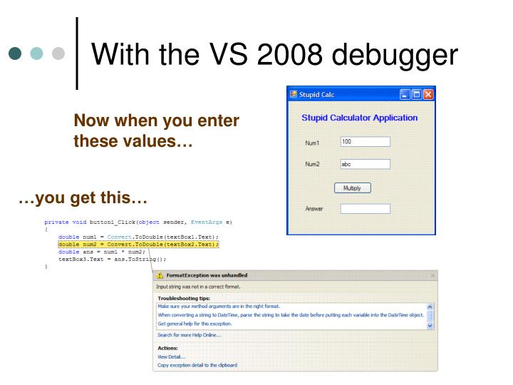 With the VS 2008 debugger