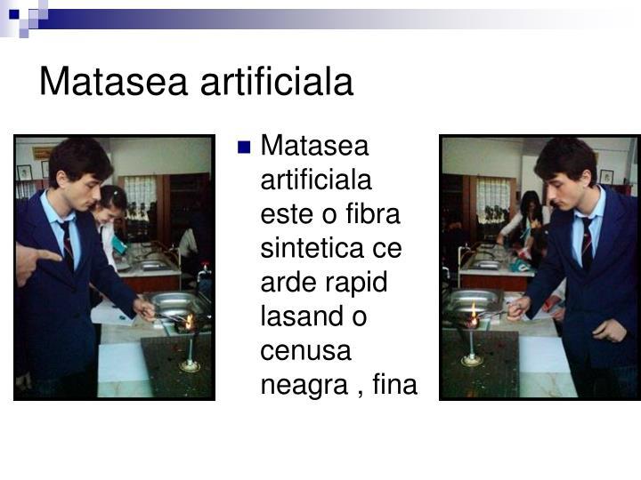 Matasea artificiala