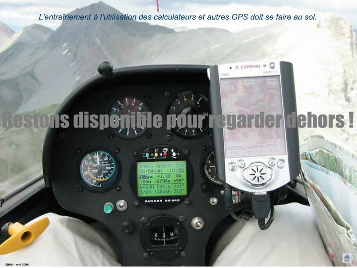L'entraînement à l'utilisation des calculateurs et autres GPS doit se faire au sol.