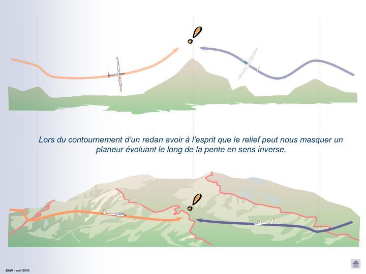 Lors du contournement d'un redan avoir à l'esprit que le relief peut nous masquer un planeur évoluant le long de la pente en sens inverse.