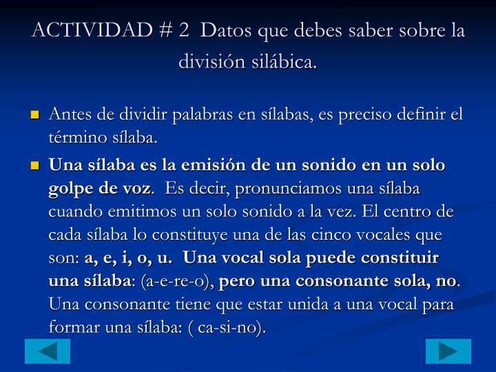 ACTIVIDAD # 2  Datos que debes saber sobre la división silábica.