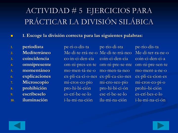 ACTIVIDAD # 5  EJERCICIOS PARA PRÁCTICAR LA DIVISIÓN SILÁBICA