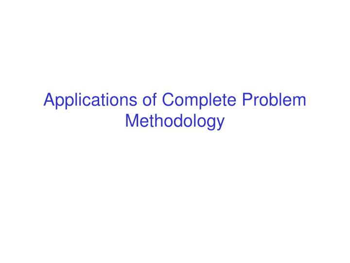 Applications of Complete Problem Methodology