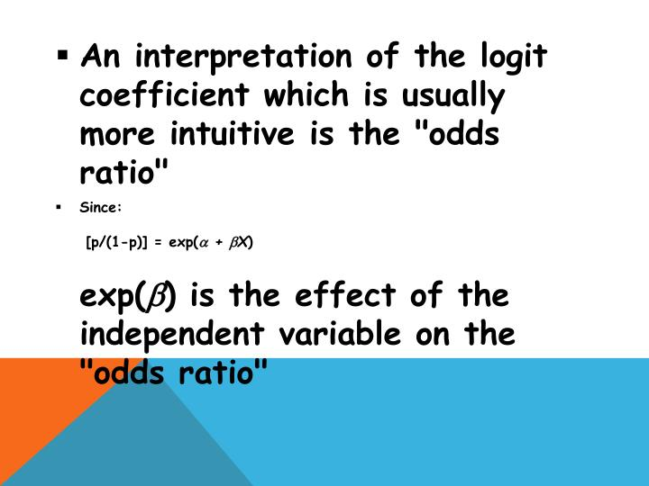 "An interpretation of the logit coefficient which is usually more intuitive is the ""odds ratio"""