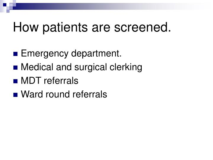 How patients are screened.