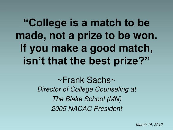 """College is a match to be made, not a prize to be won."