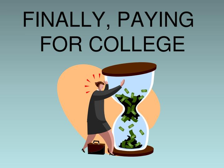 FINALLY, PAYING FOR COLLEGE