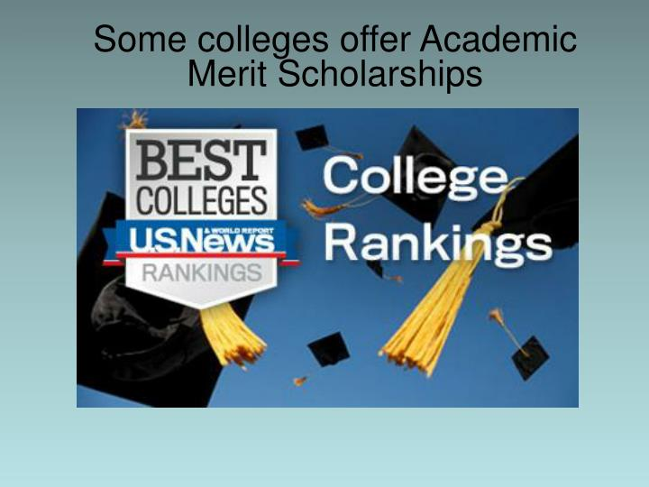 Some colleges offer Academic Merit Scholarships