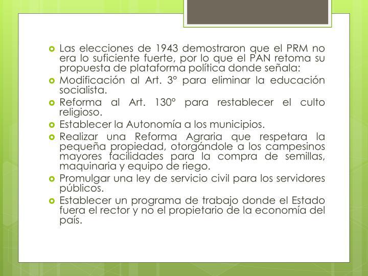 Las elecciones de 1943 demostraron que el PRM no era lo suficiente fuerte, por lo que el PAN retoma su propuesta de plataforma política donde señala: