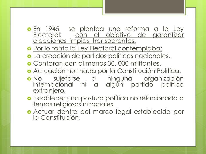 En 1945  se plantea una reforma a la Ley Electoral: