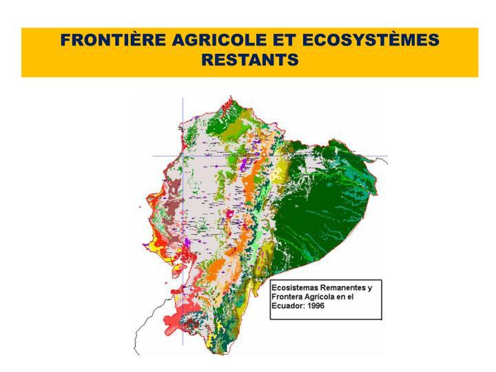 FRONTIÈRE AGRICOLE ET ECOSYSTÈMES RESTANTS