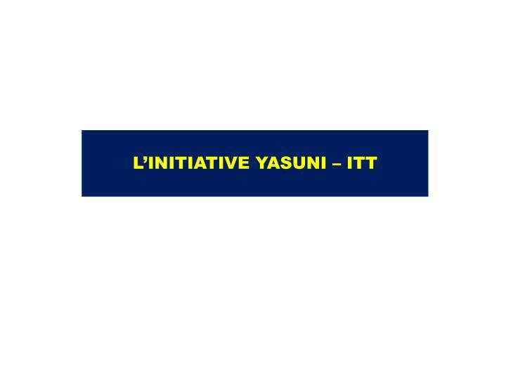 L'INITIATIVE YASUNI – ITT