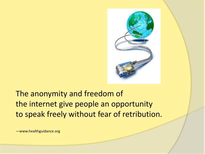 The anonymity and freedom of