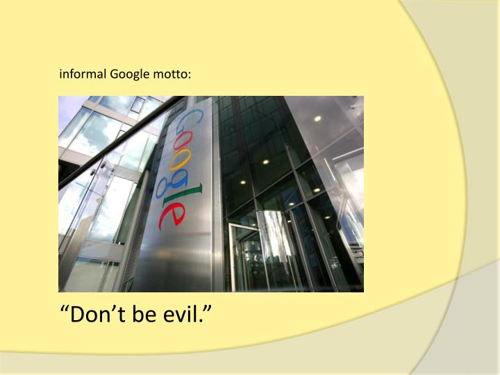 informal Google motto: