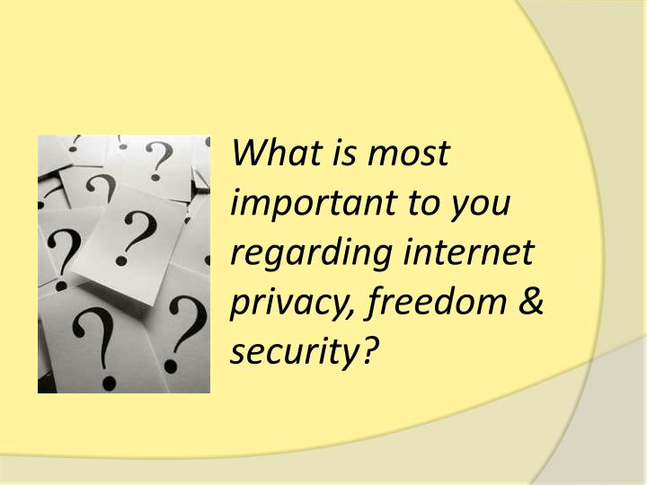 What is most important to you regarding internet privacy, freedom & security?
