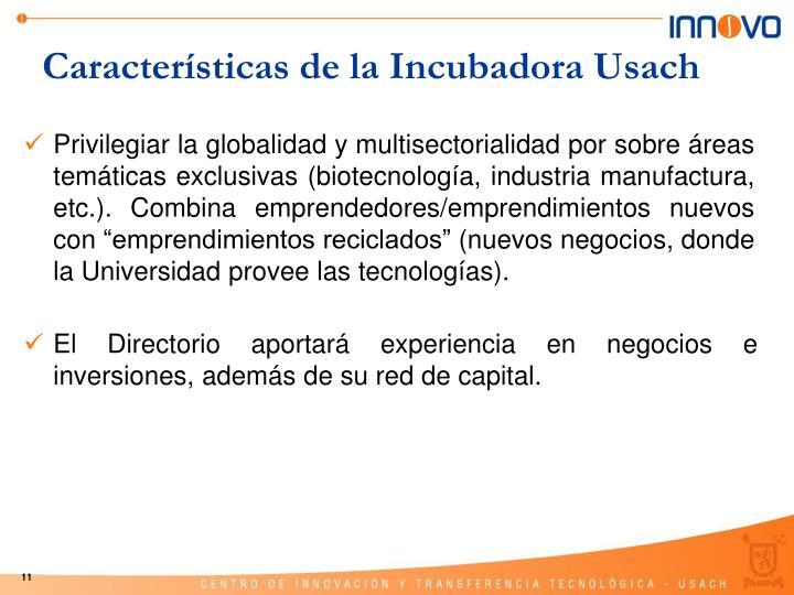 """Privilegiar la globalidad y multisectorialidad por sobre áreas temáticas exclusivas (biotecnología, industria manufactura, etc.). Combina emprendedores/emprendimientos nuevos con """"emprendimientos reciclados"""" (nuevos negocios, donde la"""