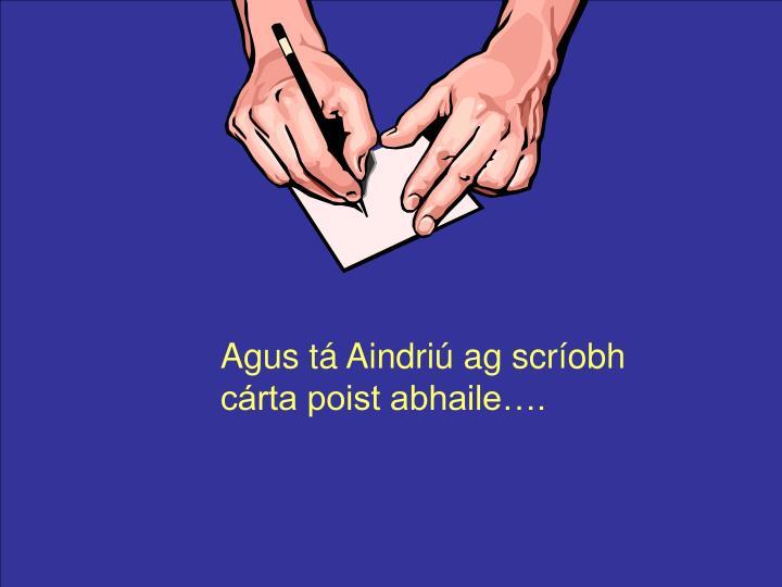 Agus tá Aindriú ag scríobh cárta poist abhaile….