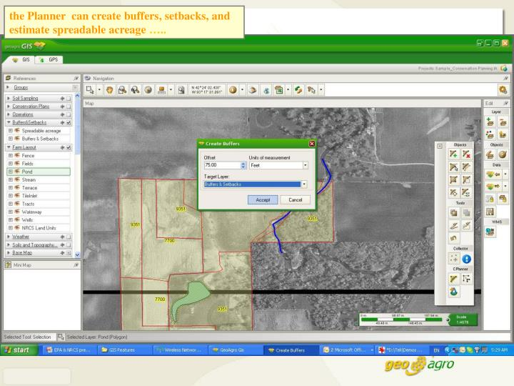 the Planner  can create buffers, setbacks, and  estimate spreadable acreage