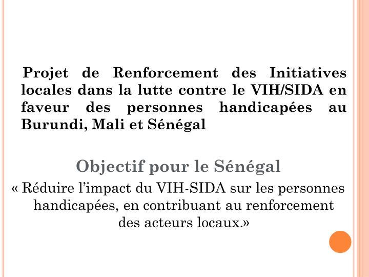 Projet de Renforcement des Initiatives locales dans la lutte contre le VIH/SIDA en faveur des personnes handicapées au Burundi, Mali et Sénégal