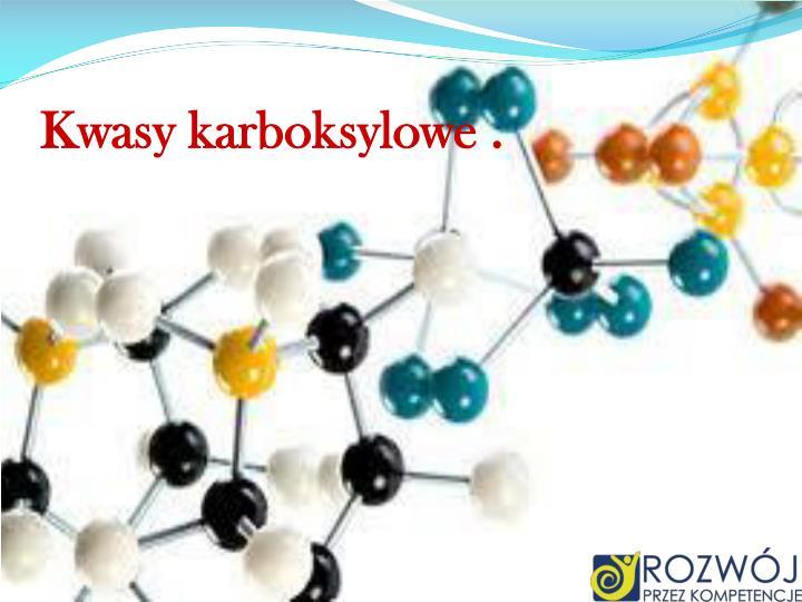 Kwasy karboksylowe .