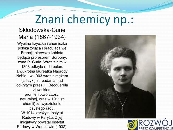 Znani chemicy np.: