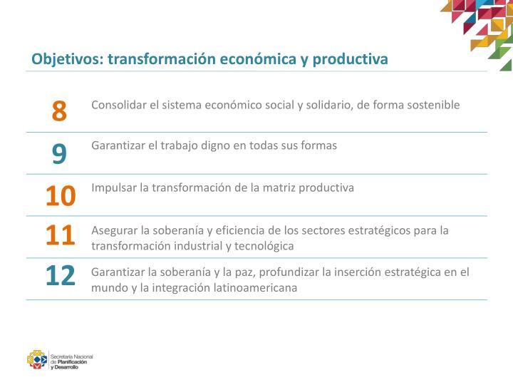 Objetivos: transformación económica y productiva