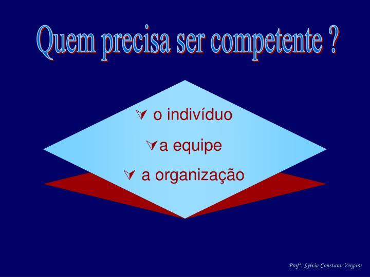 Quem precisa ser competente ?