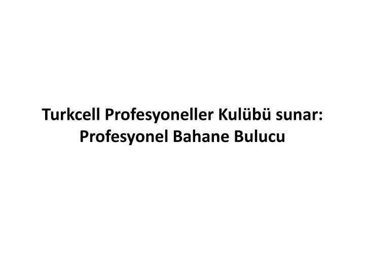 Turkcell Profesyoneller Kulübü sunar: