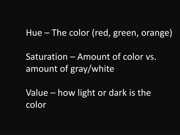 Hue – The color (red, green, orange)