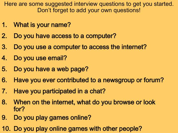 Here are some suggested interview questions to get you started.  Don't forget to add your own questions!