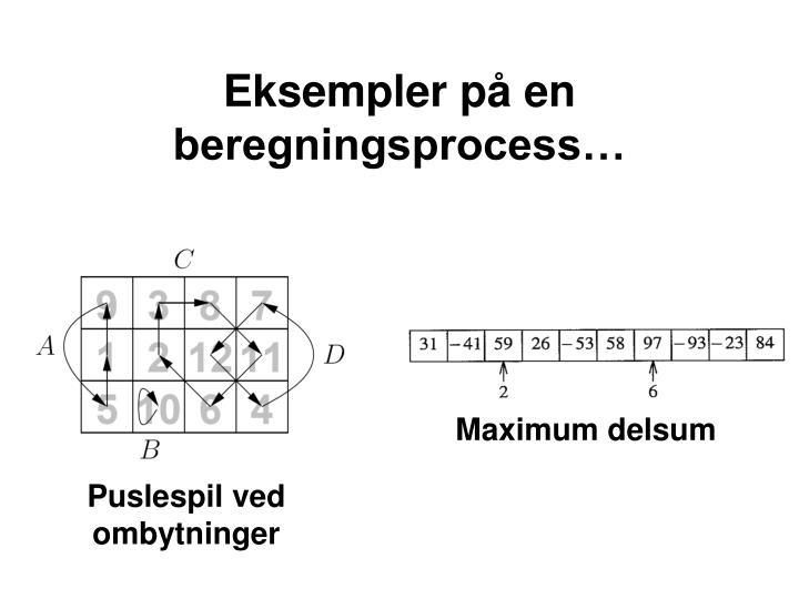 Eksempler på en beregningsprocess…