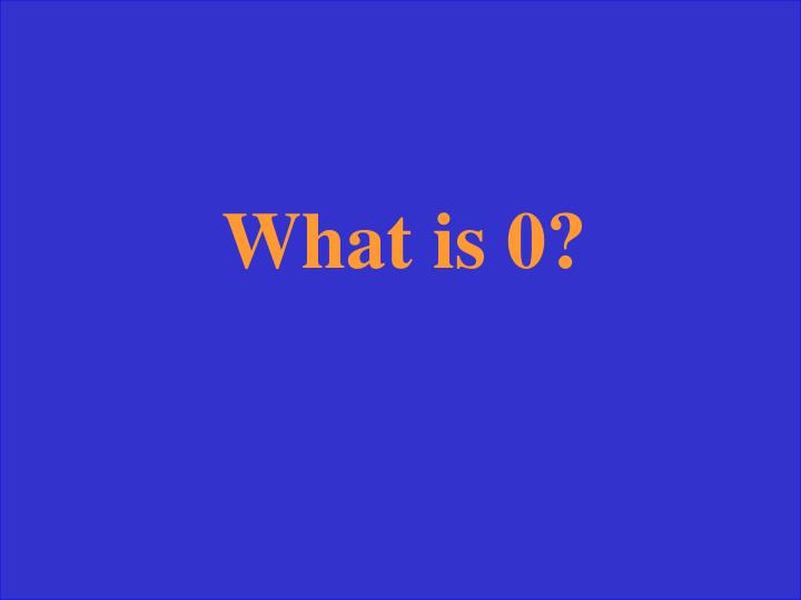 What is 0?
