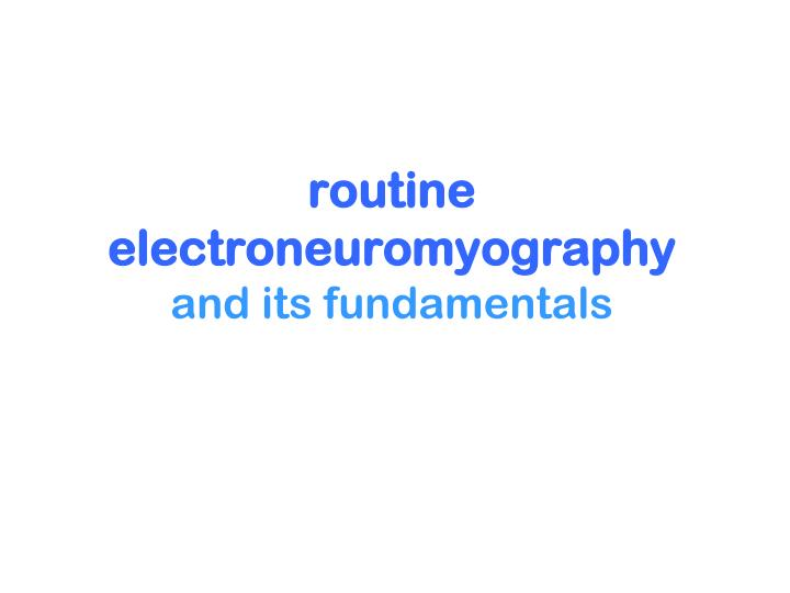 routine electroneuromyography