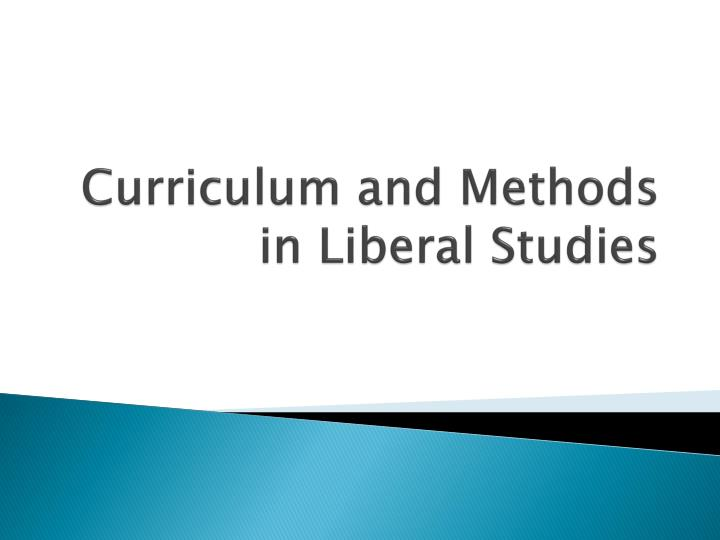Curriculum and methods in liberal studies