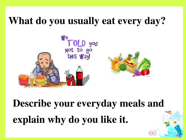 What do you usually eat every day?