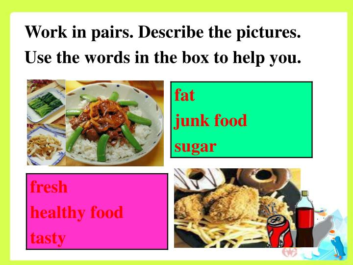Work in pairs. Describe the pictures. Use the words in the box to help you.