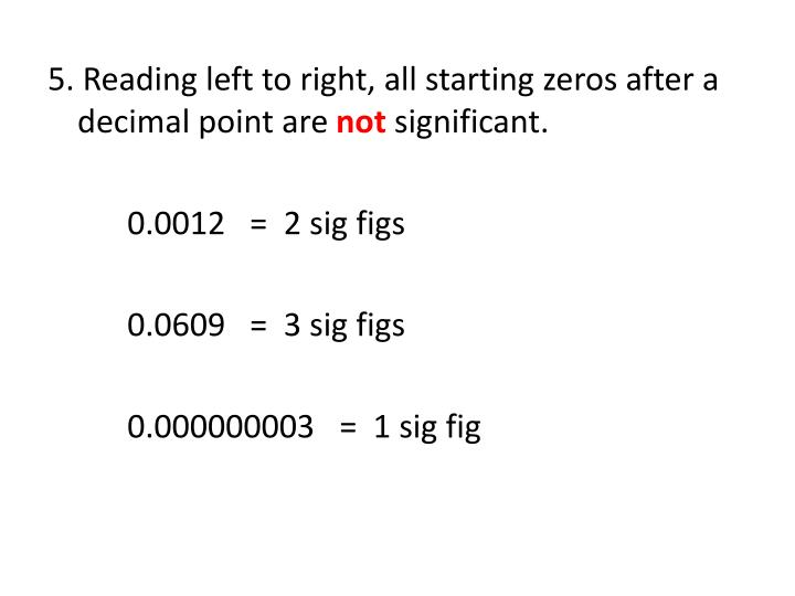 5. Reading left to right, all starting zeros after a decimal point are
