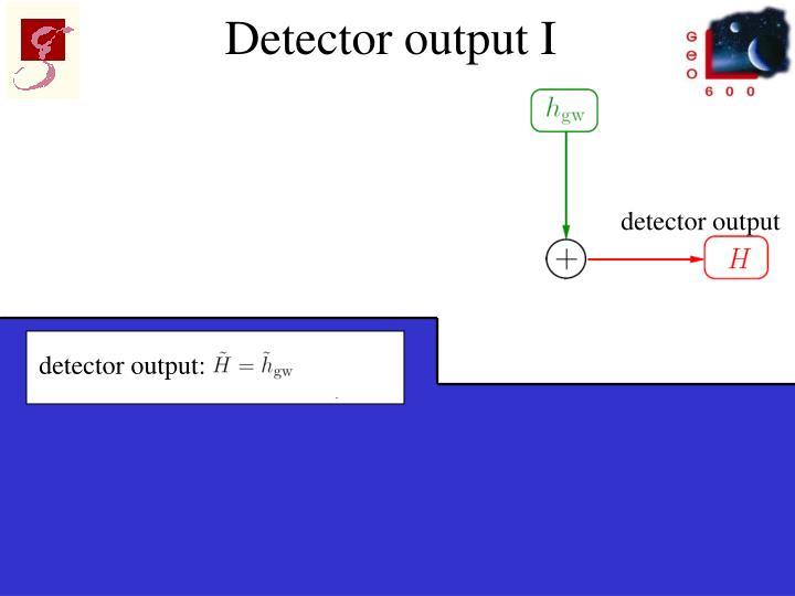Detector output I