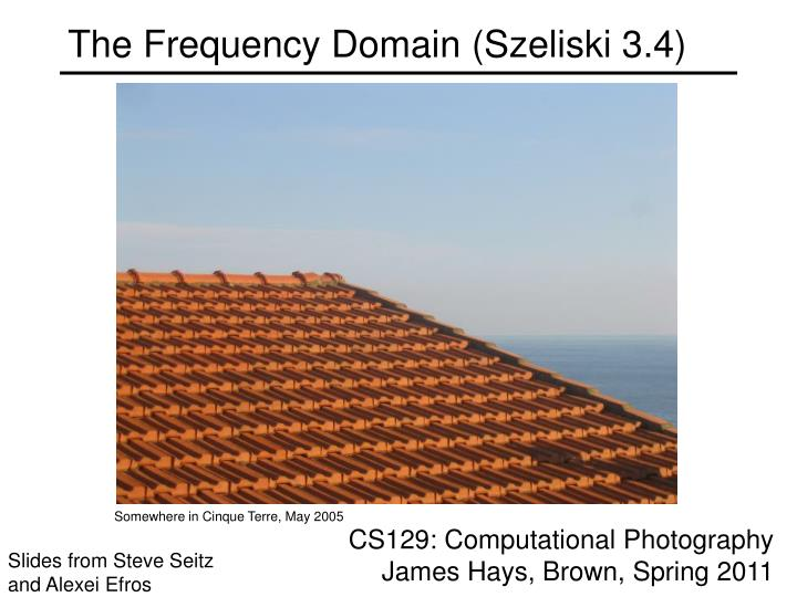 The Frequency Domain (Szeliski 3.4)