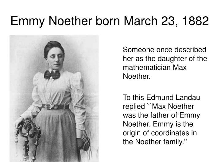 Emmy Noether born March 23, 1882