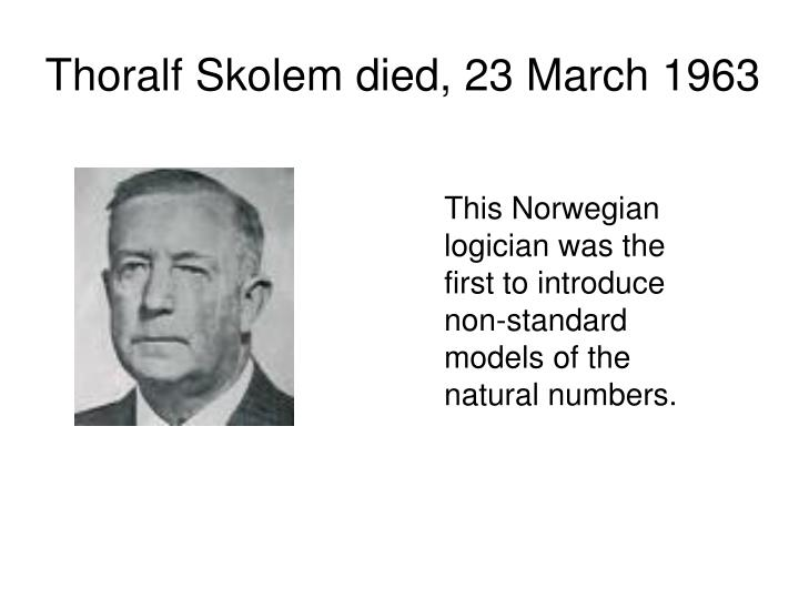 Thoralf Skolem died, 23 March 1963