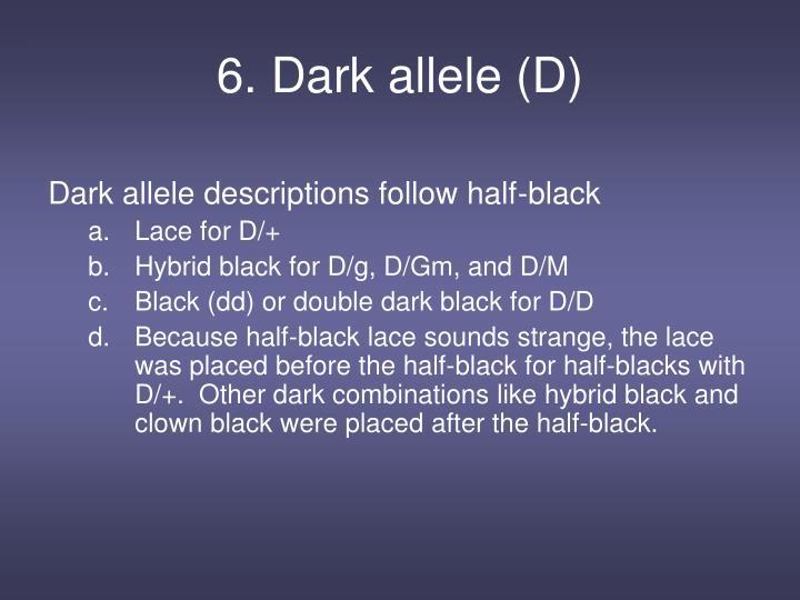 6. Dark allele (D)