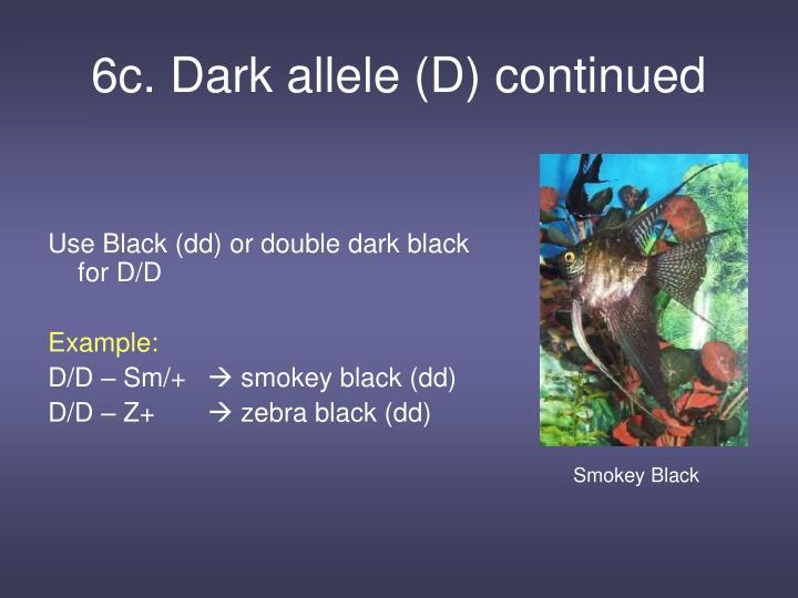 6c. Dark allele (D) continued